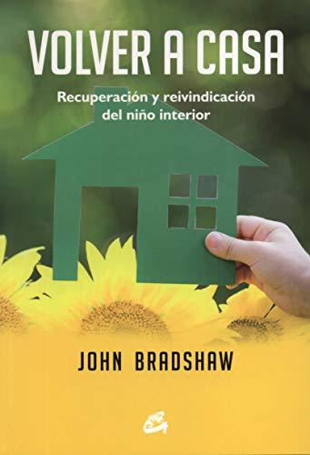 Volver a casa. Recuperacion y reivindicacion del nino interior (Spanish Edition)