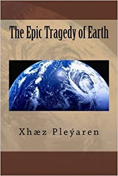The Epic Tragedy of Earth by Xh??z Z Ple??aren (2015-01-08)