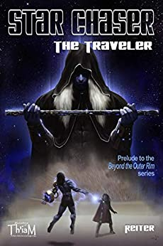 Star Chaser: The Traveler: Beyond the Outer Rim by [Reiter]