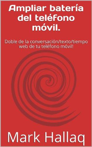 Descargar Libro Ampliar Batería Del Teléfono Móvil.: Doble De La Conversación/texto/tiempo Web De Tu Teléfono Móvil! Mark Hallaq