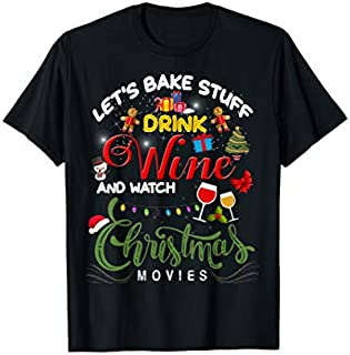 Let's Bake Stuff Drink Wine and Watch Christmas Movies Funny T-shirt | Size S - 5XL