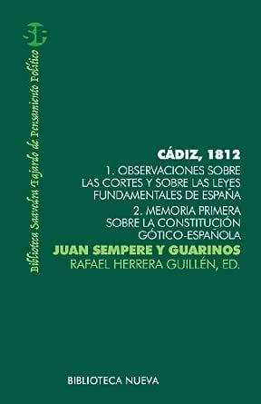 Cádiz, 1812. 1. Observaciones sobre las Cortes y sobre las leyes ...