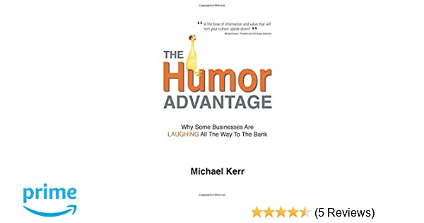 The humor advantage why some businesses are laughing all the way the humor advantage why some businesses are laughing all the way to the bank michael kerr 9780968846124 amazon books fandeluxe Images