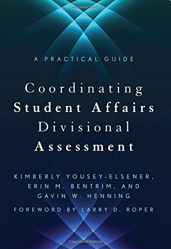 Coordinating Student Affairs Divisional Assessment: A Practical Guide (An ACPA / NASPA Joint Publication)