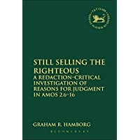 Still Selling the Righteous: A Redaction-Critical Investigation of Reasons for Judgment in Amos: 2.6-16