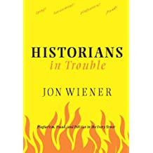 Historians in Trouble: Plagiarism, Fraud, and Politics in the Ivory Tower