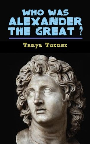 Who Was Alexander the Great?: Alexander the Great Biography for Kids