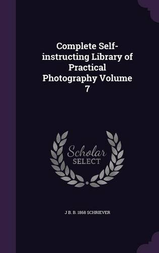 Read Online Complete Self-instructing Library of Practical Photography Volume 7 pdf epub