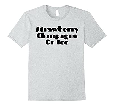 Strawberry Champagne On Ice T Shirt | That's What I Like Tee