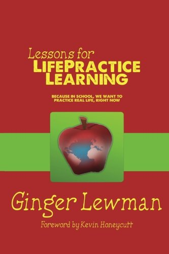 - Lessons for LifePractice Learning: a Project Based Learning primer because in school, we want to practice real life, right now.