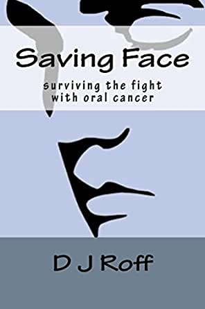 Saving Face: surviving the fight with oral cancer eBook: D J Roff