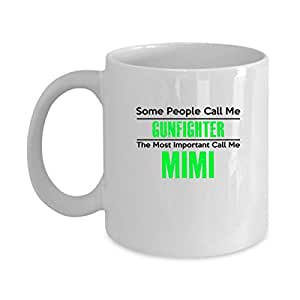 Funny GUNFIGHTER Jobs Mugs - GUNFIGHTER Call Me Mimi Best Sarcastic Mug Gift For Him,Her, Adult.. On Thanks Giving, Christmas Day, White 11Oz Coffee Mugs