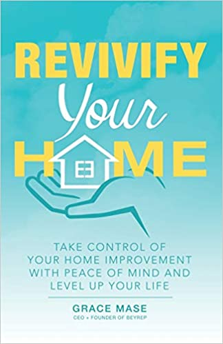 Revivify Your Home Take Control Of Your Home Improvement With Peace Of Mind And Level Up Your Life Mase Grace 9781480874084 Amazon Com Books
