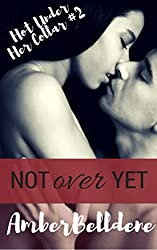 Not Over Yet (Hot Under Her Collar Book 2)