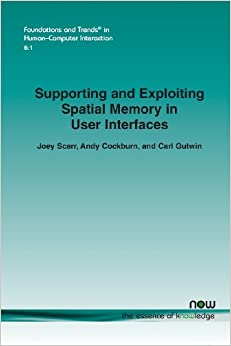 Book Supporting and Exploiting Spatial Memory in User Interfaces (Foundations and Trends(r) in Human-Computer Interaction)