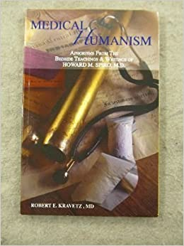 Book Medical Humanism: Aphorisms from the Bedside Teachings and Writings of Howard M. Spiro, M.D. by Robert E. Kravetz (2008-05-03)