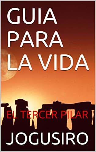 GUIA PARA LA VIDA : EL TERCER PILAR (Spanish Edition)