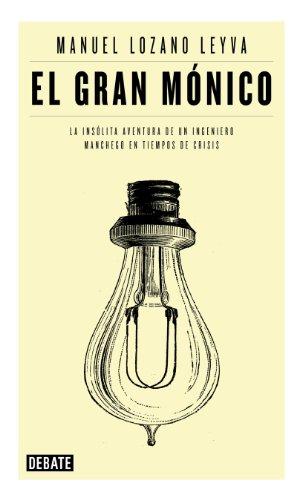 Descargar Libro El Gran Mónico: La Insólita Aventura De Un Ingeniero Manchego En Tiempos De Crisis Manuel Lozano Leyva