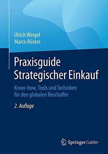 Praxisguide Strategischer Einkauf: Know-how, Tools und Techniken für den globalen Beschaffer Taschenbuch – 28. Juli 2015 Ulrich Weigel Marco Rücker Springer Gabler 3658087226