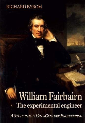 William Fairbairn: The Experimental Engineer
