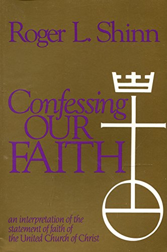 Confessing Our Faith: An Interpretation of the Statement of Faith of the United Church of Christ