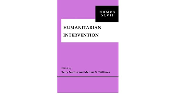 Humanitarian Intervention: NOMOS XLVII (NOMOS - American Society for Political and Legal Philosophy)