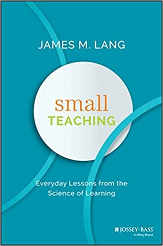Small Teaching Everyday Lessons From The Science Of Learning James