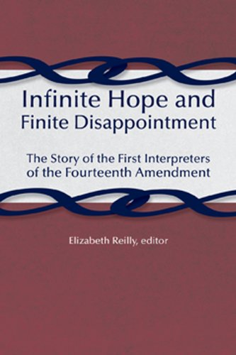 Infinite Hope and Finite Disappointment: The Story of the First Interpreters of the Fourteenth Amendment (&Law)
