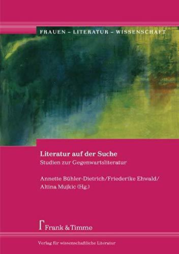 Literatur auf der Suche: Studien zur Gegenwartsliteratur (Frauen - Literatur - Wissenschaft) (German Edition)