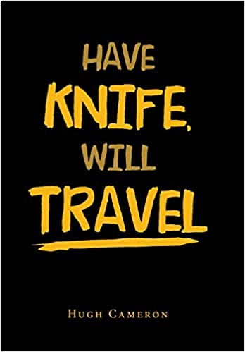 Have Knife, Will Travel: Hugh Cameron: 9781796053432: Amazon