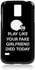Play Like Your Fake Girlfriend Died Today- Hard black Snap on plastic case - for the Samsung® Galaxy S5 I9600 Case