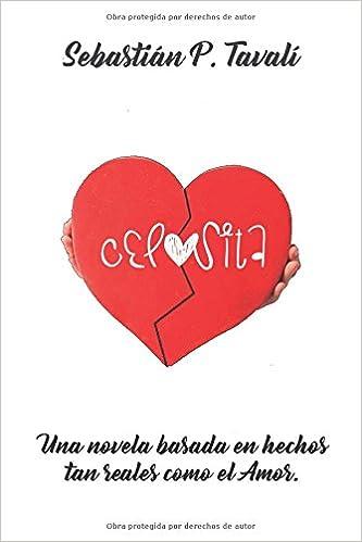 CELOSITA: Basado en hechos tan reales como el Amor. Celosita, La Serie.: Amazon.es: Sebastián P. Tavali: Libros