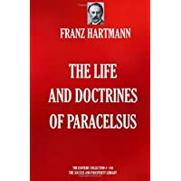 The Life and Doctrines of Paracelsus (THE ESOTERIC COLLECTION)