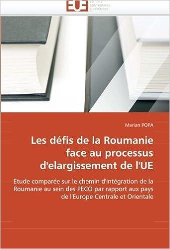 Télécharger en ligne Les défis de la Roumanie face au processus d''elargissement de l''UE: Etude comparée sur le chemin d''intégration de la Roumanie au sein des PECO par ... aux pays de l''Europe Centrale et Orientale epub pdf