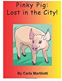 Pinky Pig: Lost in the City!, Carla Martilotti, 147747790X