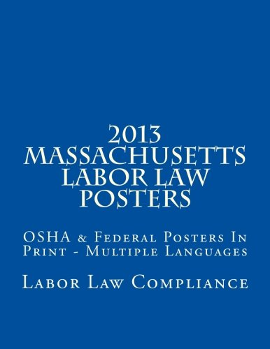 2013 Massachusetts Labor Law Posters: OSHA & Federal Posters In Print - Multiple Languages by CreateSpace Independent Publishing Platform