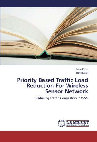 Priority Based Traffic Load Reduction For Wireless Sensor Network: Reducing Traffic Congestion in WSN PDF