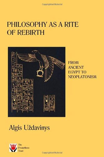 Philosophy as a Rite of Rebirth: From Ancient Egypt to Neoplatonism by Algis Uzdavinys (2008-12-07)