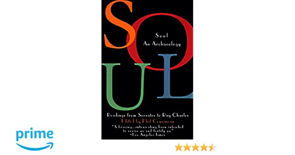 Soul An Archaeology Readings From Socrates To Ray Charles Phil