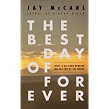 The Best Day of Forever: Jesus, a Galilean Wedding and the End of the World
