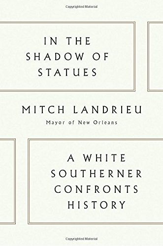 Book cover from In the Shadow of Statues: A White Southerner Confronts History by Mitch Landrieu