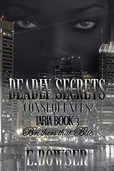 Deadly Secrets Consequences - Taria Book 3 Part 1: Brothers that Bite by [Bowser, E.]