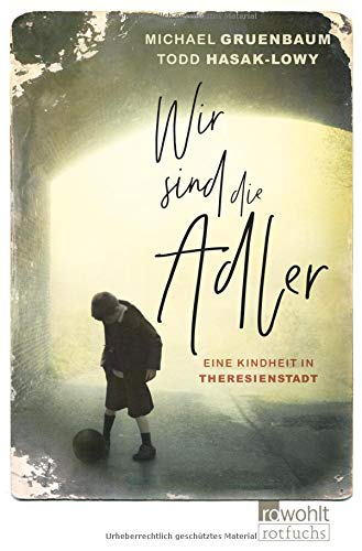 Wir sind die Adler: Eine Kindheit in Theresienstadt Taschenbuch – 24. April 2018 Michael Gruenbaum Todd Hasak-Lowy Jan Möller Rowohlt Taschenbuch