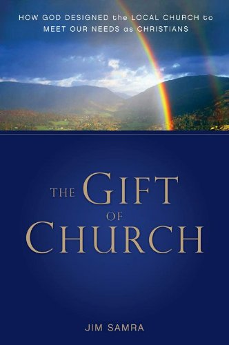 The Gift of Church: How God Designed the Local Church to Meet Our Needs as Christians by [Samra, James G.]