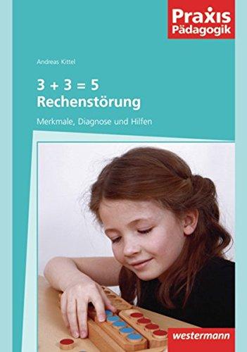 Praxis Pädagogik: 3 + 3 = 5 Rechenstörung: Merkmale, Diagnose und Hilfen