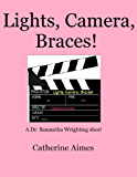 Lights, Camera, Braces! (A Dr. Samantha Wrighting short Book 3)