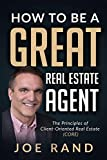 How to be a Great Real Estate Agent: The Principles of Client-Oriented...