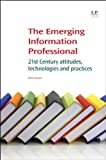 The Emerging Information Professional : 21st Century Attitudes, Technologies and Practices, Zazani, Eleni, 1843347709
