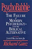 PsychoBabble: The Failure of Modern Psychology-and the Biblical Alternative