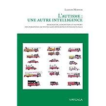 L'autisme : une autre intelligence: Diagnostic, cognition et support des personnes autistes sans déficience intellectuelle (Pratiques psychologiques) (French Edition)